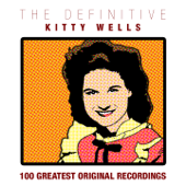 The Definitive Kitty Wells - 100 Greatest Original Recordings