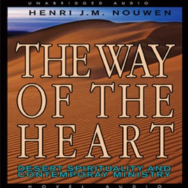 The Way of the Heart: Desert Spirituality and Contemporary Ministry (Unabridged) - Henri Nouwen mp3 listen download