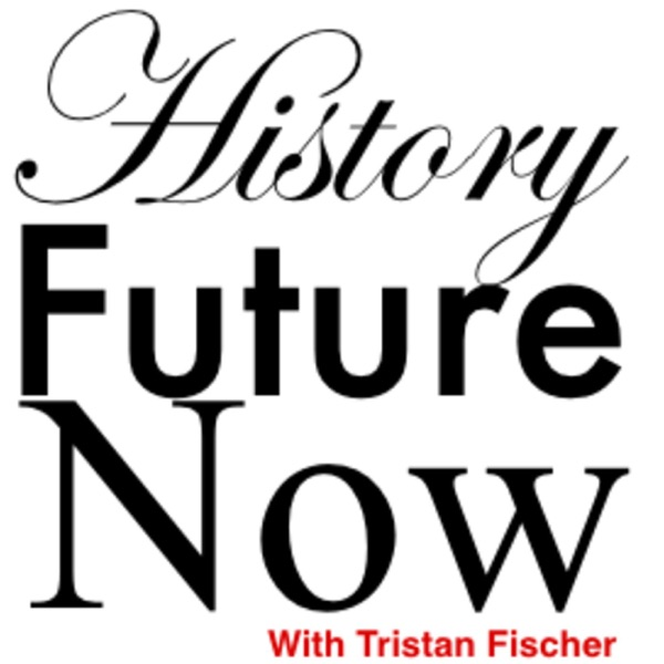 History Future Now with Tristan Fischer