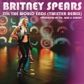 Till the World Ends (Twister Remix) - Single