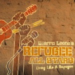 Sierra Leone's Refugee All Stars - Living Like a Refugee