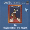 Vedic Mantras to Release Stress and Strains