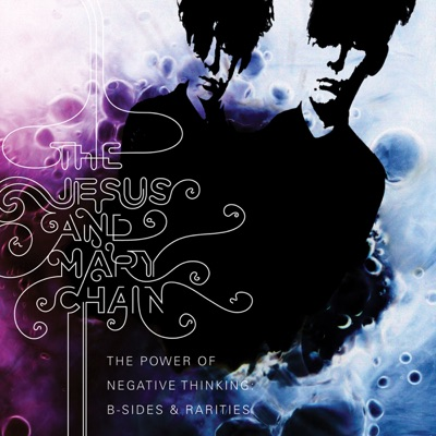 The Power of Negative Thinking: B-Sides and Rarities - The Jesus and Mary Chain