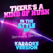 There's a Kind of Hush (In the Style of Herman's Hermits) [Karaoke Version]