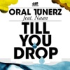 Oral Tunerz feat. Naan - Till You Drop