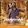 Raanjhanaa (Original Motion Picture Soundtrack), A. R. Rahman