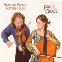 Fire & Grace by Alasdair Fraser & Natalie Haas on Apple Music