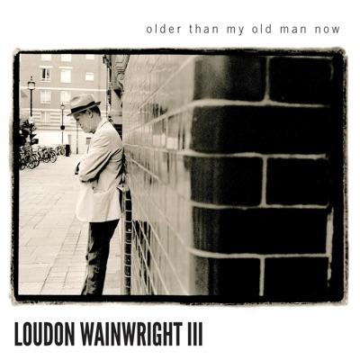 Older Than My Old Man Now (Bonus Version) - Loudon Wainwright III