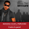 Contra la Pared - Manana Club y Papucho