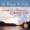 Change Your Thoughts - Change Your Life: Living the Wisdom of the Tao - Dr. Wayne W. Dyer