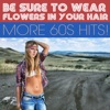 Be Sure To Wear Flowers In Your Hair More 60s Hits!