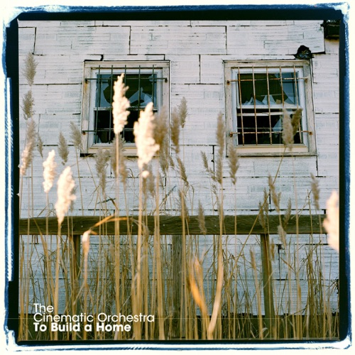 The Cinematic Orchestra - To Build a Home - Single