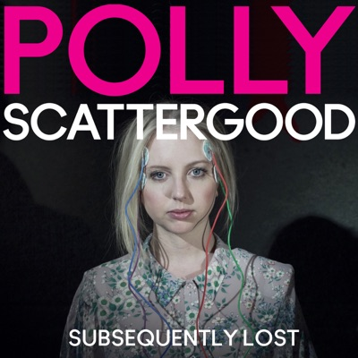 Subsequently Lost (Remixes) - EP - Polly Scattergood