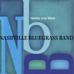The Nashville Bluegrass Band - Tell Me Your Love Is Still True