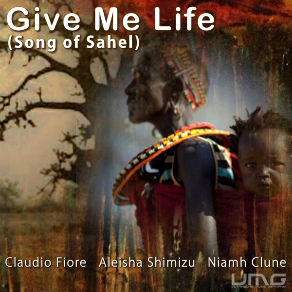 ‎Give Me Life - Song Of Sahel - Single by Aleisha Shimizu, Claudio Fiore &  Niamh Clune