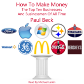 How to Make Money: The Top Ten Businesses and Business Men of All Time (Unabridged)