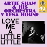 Artie Shaw and His Orchestra & Lena Horne - Love Me a Little Little