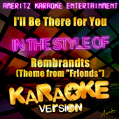 I'll Be There for You (In the Style of Rembrandts (Theme from