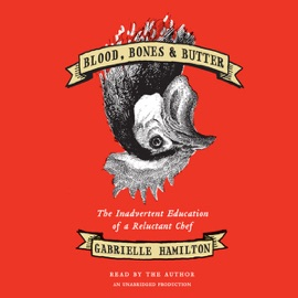 Blood, Bones & Butter: The Inadvertent Education of a Reluctant Chef (Unabridged) - Gabrielle Hamilton mp3 listen download