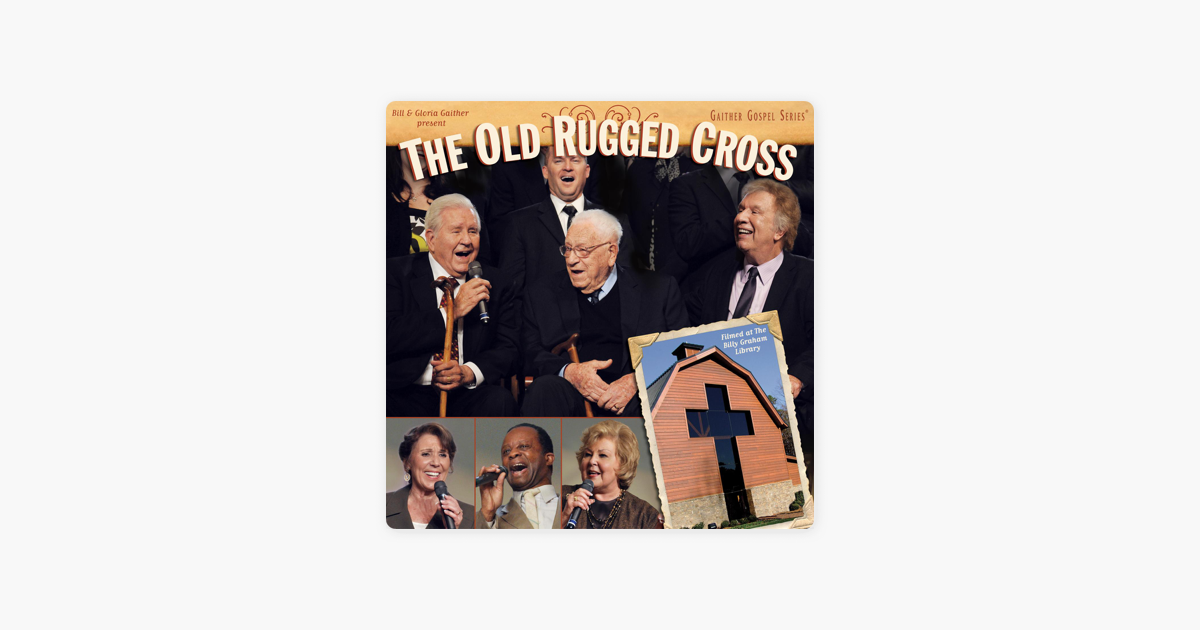 The Old Rugged Cross By Bill Gloria Gaither On Le Music