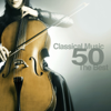 Classical Music 50: The Best of Classical Music - Various Artists
