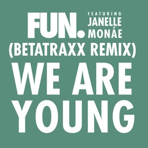 Fun. - We Are Young feat. Janelle Monáe [Betatraxx Remix]