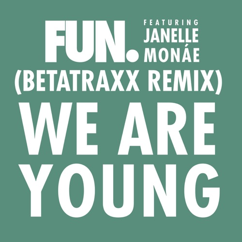Fun. - We Are Young (feat. Janelle Monáe) [Betatraxx Remix] - Single