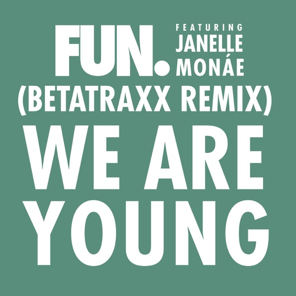 We Are Young (feat. Janelle Monáe) [Betatraxx Remix] - Single