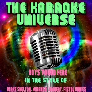 The Karaoke Universe - Boys 'round Here (Karaoke Version) [In the Style of Blake Shelton, Miranda Lambert, Pistol Annies]