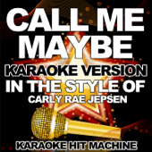 Call Me Maybe (In the Style of Carly Rae Jepsen) [Karaoke Version]