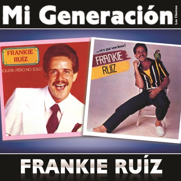 Resultado de imagen para Frankie Ruiz Mi Generacion - Los Clasicos