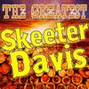 The Greatest Skeeter Davis - Skeeter Davis