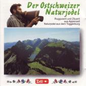 Der Ostschweizer Naturjodel - Rugguserli und Zäuerli aus Appenzell, Naturjodel aus dem Toggenburg