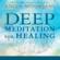 Anita Moorjani - Deep Meditation for Healing