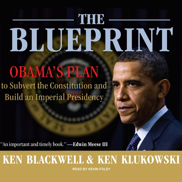The Blueprint: Obamas Plan to Subvert the Constitution and Build an Imperial Presidency