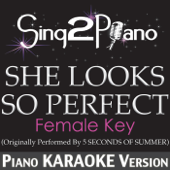 She Looks So Perfect (Female Key) [Originally Performed By 5 Seconds of Summer] [Piano Karaoke Version]