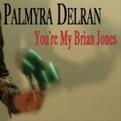 Palmyra Delran - You're My Brian Jones