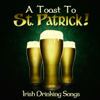 A Toast to St. Patrick! - Irish Drinking Songs - Various Artists