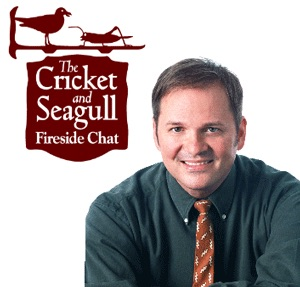 The Cricket and Seagull Fireside Chat