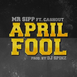 April Fool Feat  Ca$H Out - Single by Mr  Sipp on iTunes