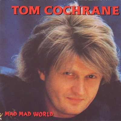Mad Mad World - Tom Cochrane
