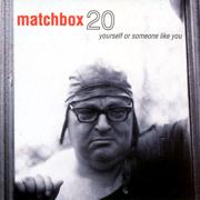 Yourself or Someone Like You - Matchbox Twenty - Matchbox Twenty