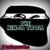 D1ofAquavibe - The Ninja Troll