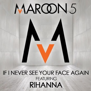 If I Never See Your Face Again (feat. Rihanna) - Single Mp3 Download
