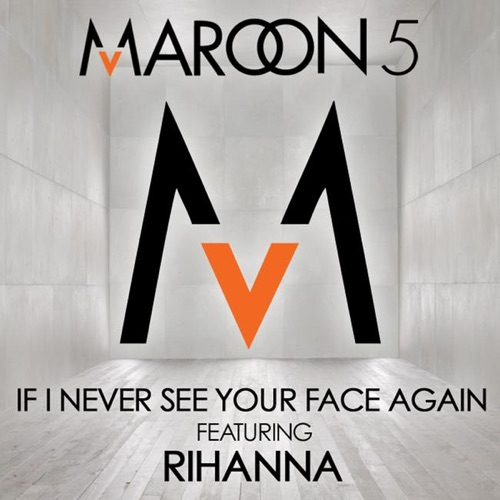 Maroon 5 feat. Rihanna - If I Never See Your Face Again (feat. Rihanna)