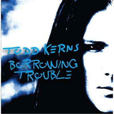 Borrowing Trouble - Todd Kerns