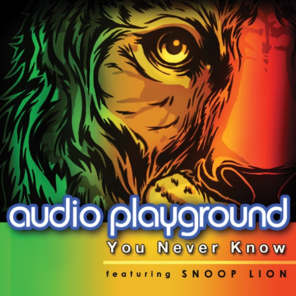 Audio Playground - You Never Know [feat. Snoop Lion] - EP