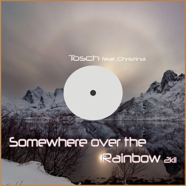 Tosch - Somewhere Over the Rainbow 2K11 (feat. Christina) [Remixes]