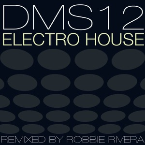 DMS12 - Electro House (Robbie Rivera Tribal Session Mix)