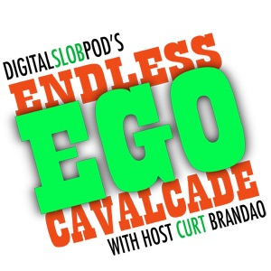 digitalslobpod's ENDLESS EGO CAVALCADE